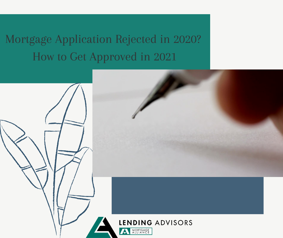 Mortgage Application Rejected in 2020? How to Get Approved in 2021